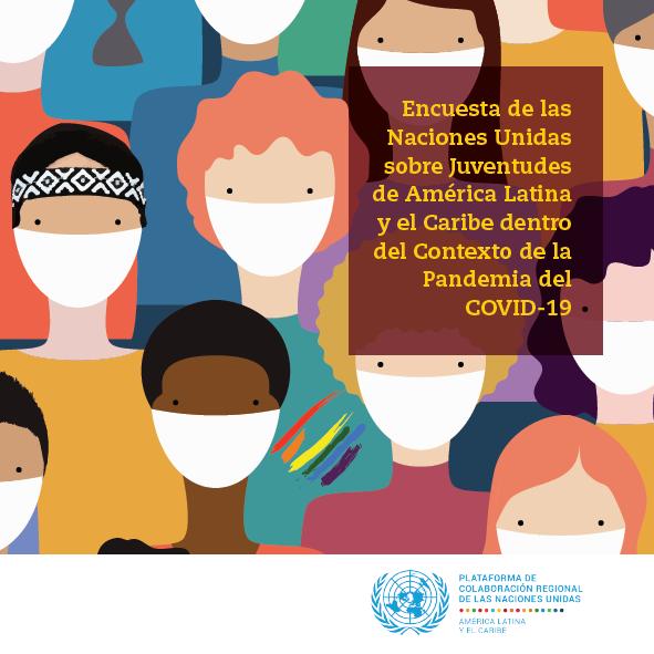 Primera Encuesta de las Naciones Unidas sobre Juventudes de América Latina y el Caribe dentro del Contexto de la Pandemia de COVID-19