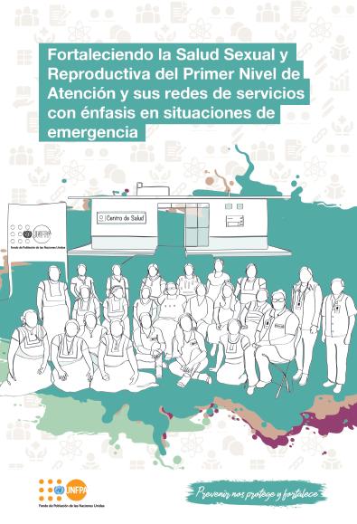 Fortaleciendo la Salud Sexual y Reproductiva del Primer Nivel de Atención y sus redes de servicios con énfasis en situaciones de emergencia