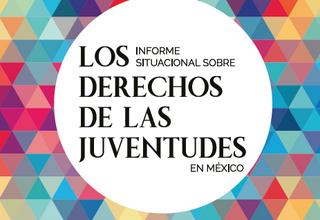 Informe situacional sobre los derechos de las juventudes en México